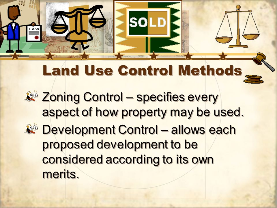 Land Use Control Methods Zoning Control – specifies every aspect of how property may be used.