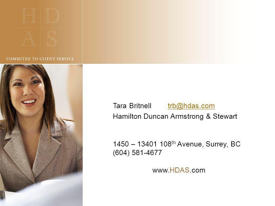 Tara Britnell trb@hdas.comtrb@hdas.com Hamilton Duncan Armstrong & Stewart 1450 – 13401 108 th Avenue, Surrey, BC (604) 581-4677 www.HDAS.com