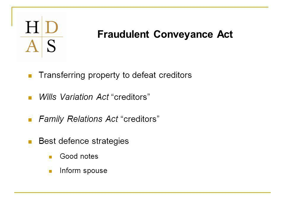 Fraudulent Conveyance Act Transferring property to defeat creditors Wills Variation Act creditors Family Relations Act creditors Best defence strategies Good notes Inform spouse