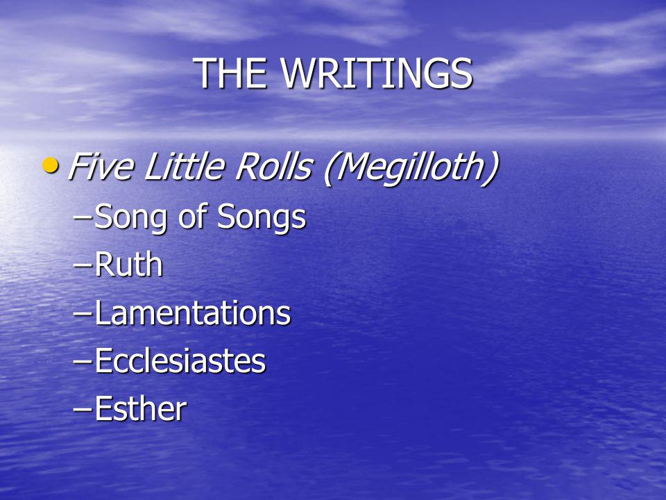 THE WRITINGS Five Little Rolls (Megilloth) Five Little Rolls (Megilloth) –Song of Songs –Ruth –Lamentations –Ecclesiastes –Esther