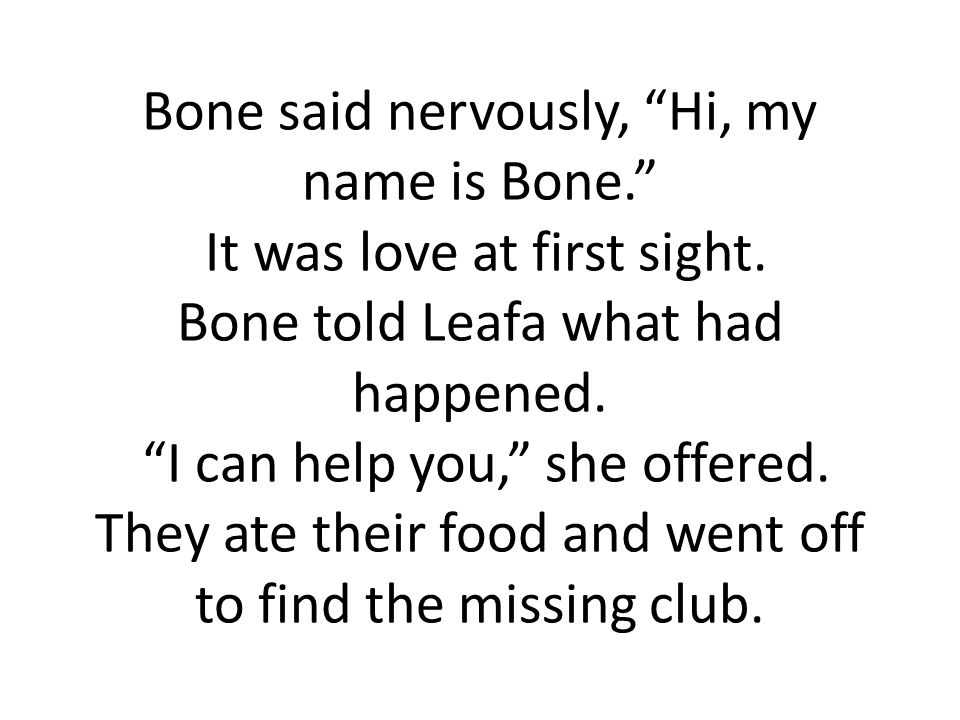 Bone said nervously, Hi, my name is Bone. It was love at first sight.