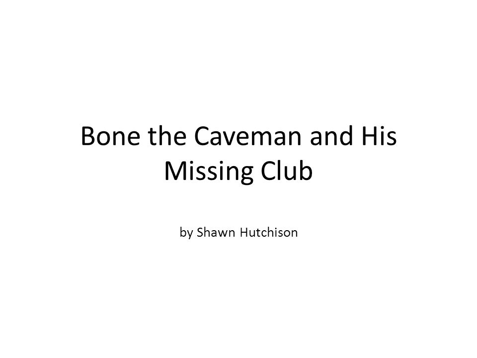 Bone the Caveman and His Missing Club by Shawn Hutchison