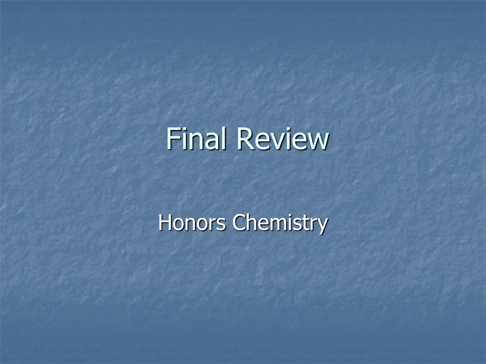Final Review Final Review Honors Chemistry