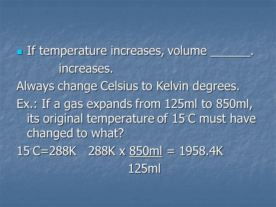 If temperature increases, volume ______. If temperature increases, volume ______.