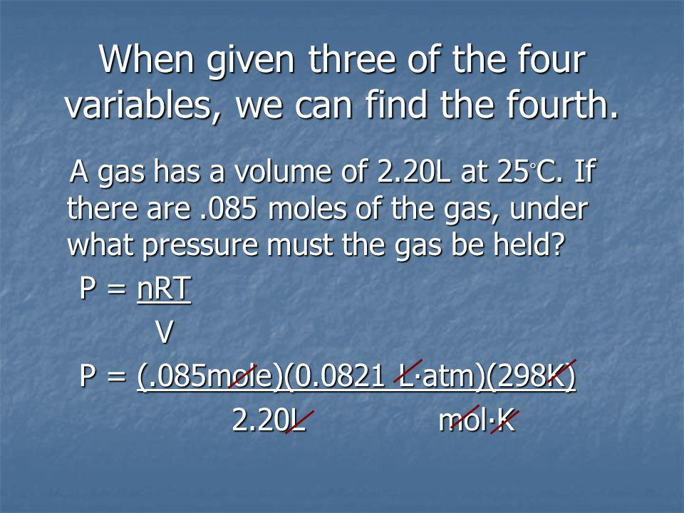 When given three of the four variables, we can find the fourth.