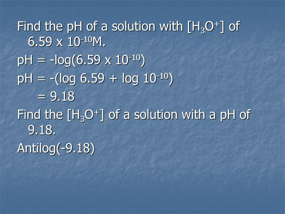 Find the pH of a solution with [H 3 O + ] of 6.59 x 10 -10 M.
