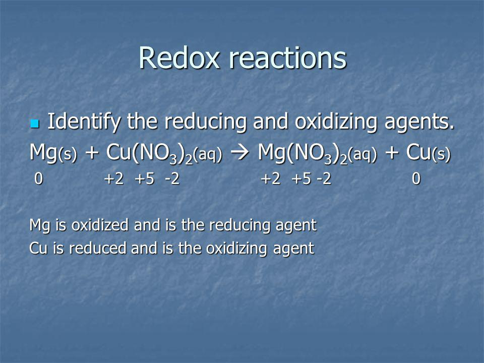 Redox reactions Identify the reducing and oxidizing agents.