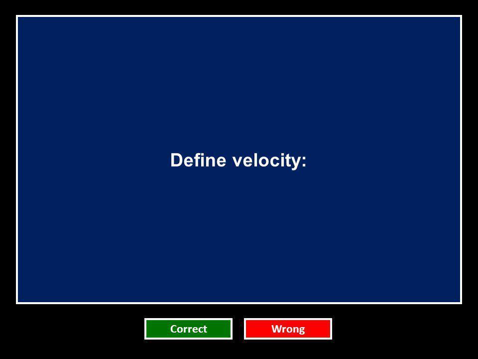 Define velocity: CorrectWrong