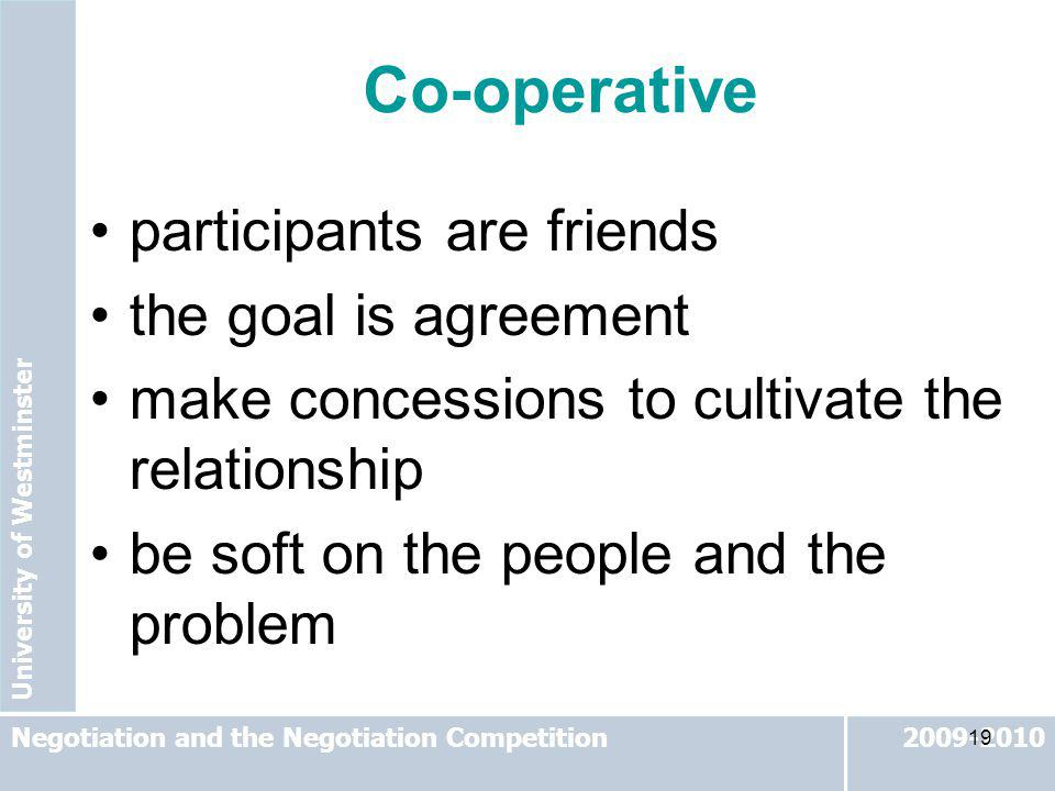 University of Westminster 2009-2010Negotiation and the Negotiation Competition 19 participants are friends the goal is agreement make concessions to c