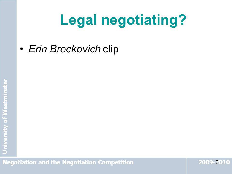 University of Westminster 2009-2010Negotiation and the Negotiation Competition 7 Legal negotiating? Erin Brockovich clip