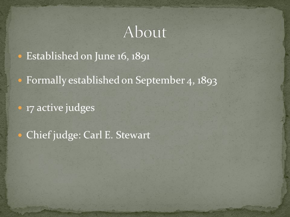 Established on June 16, 1891 Formally established on September 4, 1893 17 active judges Chief judge: Carl E.