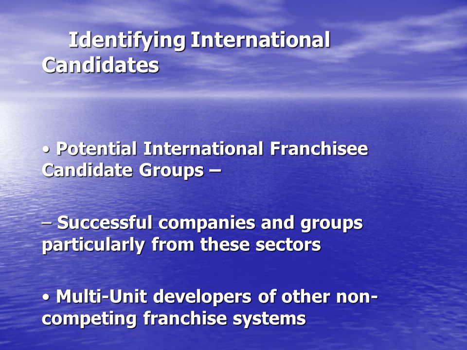 Identifying International Candidates Identifying International Candidates Potential International Franchisee Candidate Groups – Potential Internationa