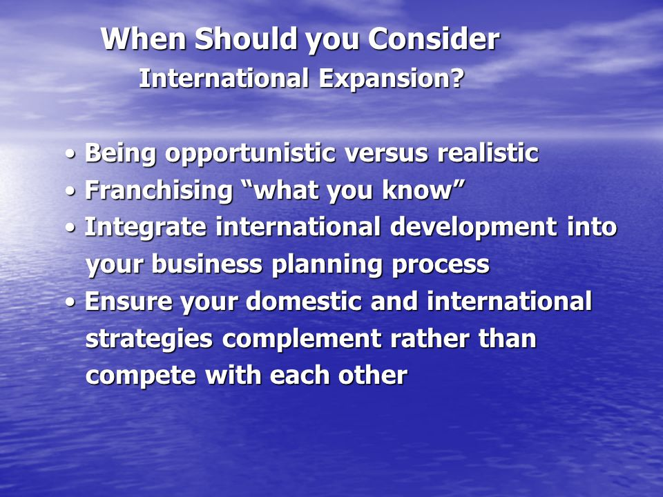 When Should you Consider When Should you Consider International Expansion? International Expansion? Being opportunistic versus realistic Being opportu