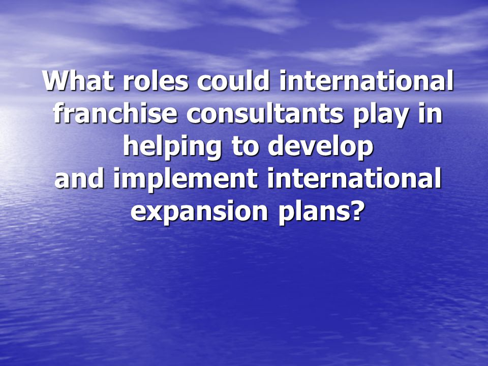 What roles could international franchise consultants play in helping to develop and implement international expansion plans?