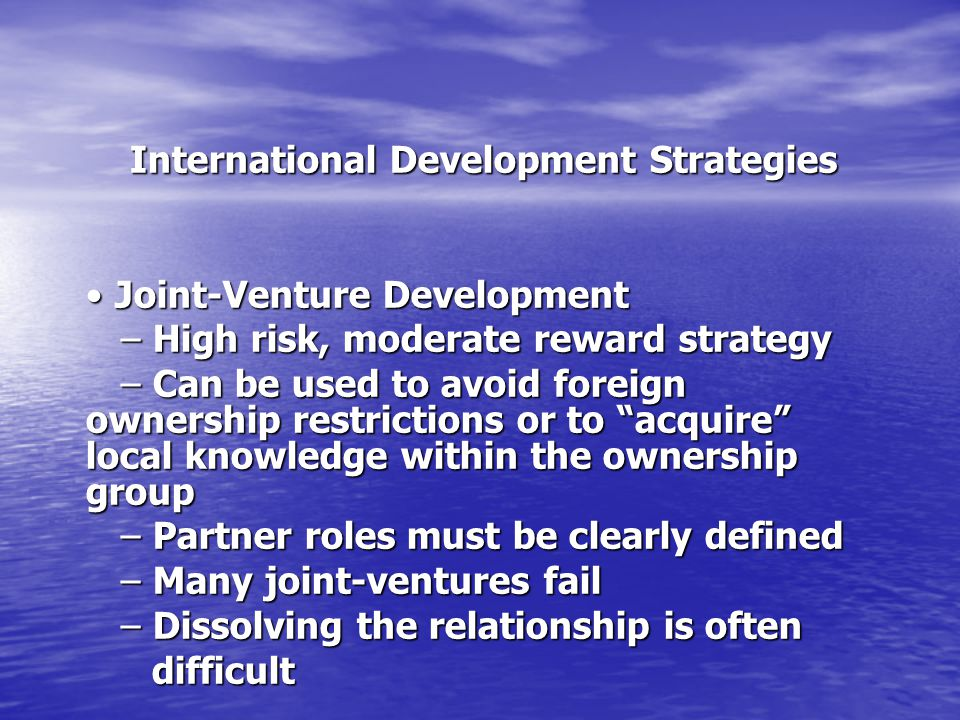 International Development Strategies International Development Strategies Joint-Venture Development Joint-Venture Development – High risk, moderate re
