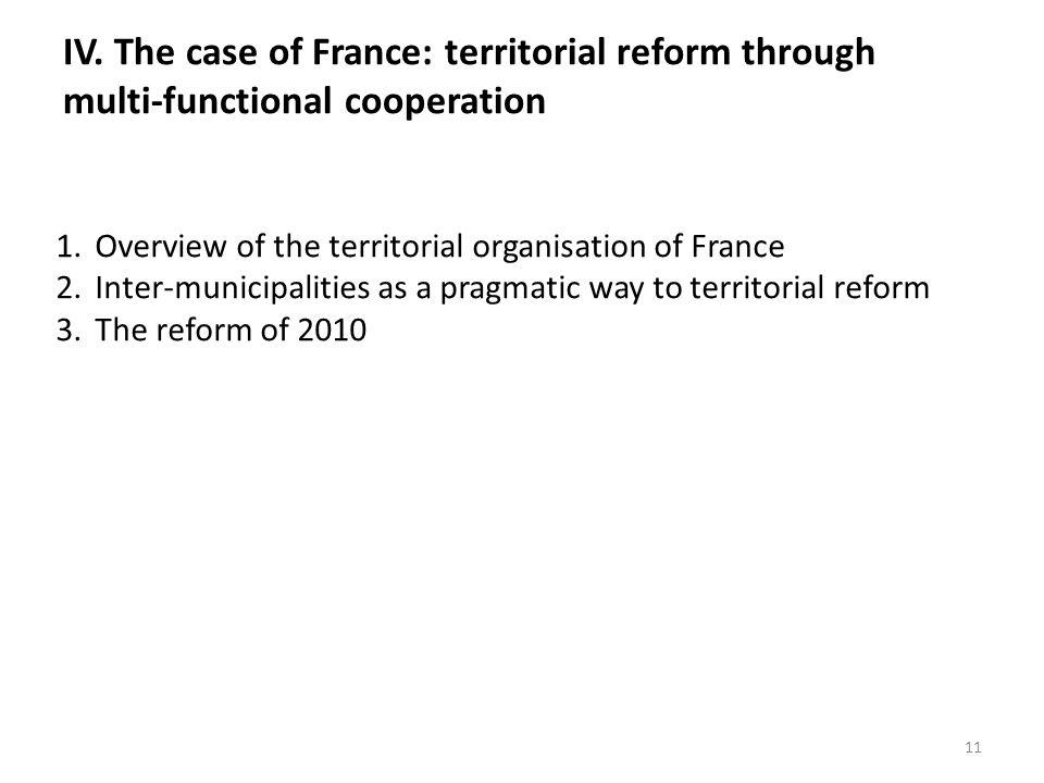 IV. The case of France: territorial reform through multi-functional cooperation 1.Overview of the territorial organisation of France 2.Inter-municipal