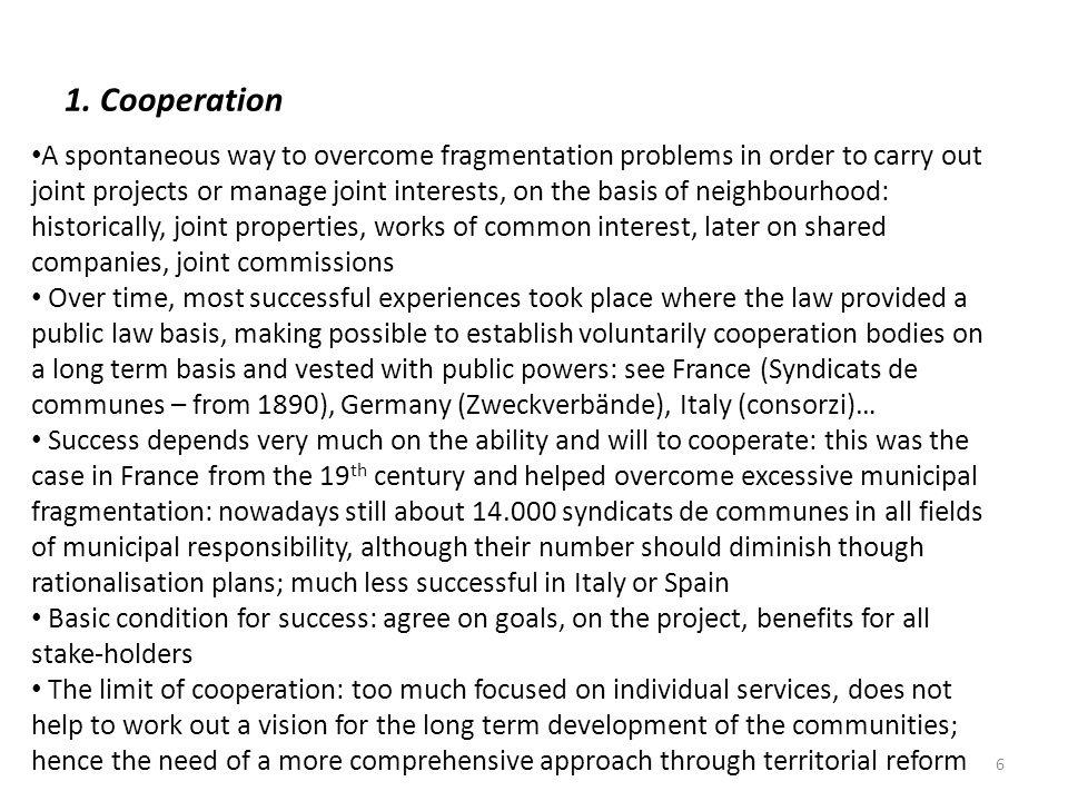 1. Cooperation A spontaneous way to overcome fragmentation problems in order to carry out joint projects or manage joint interests, on the basis of ne