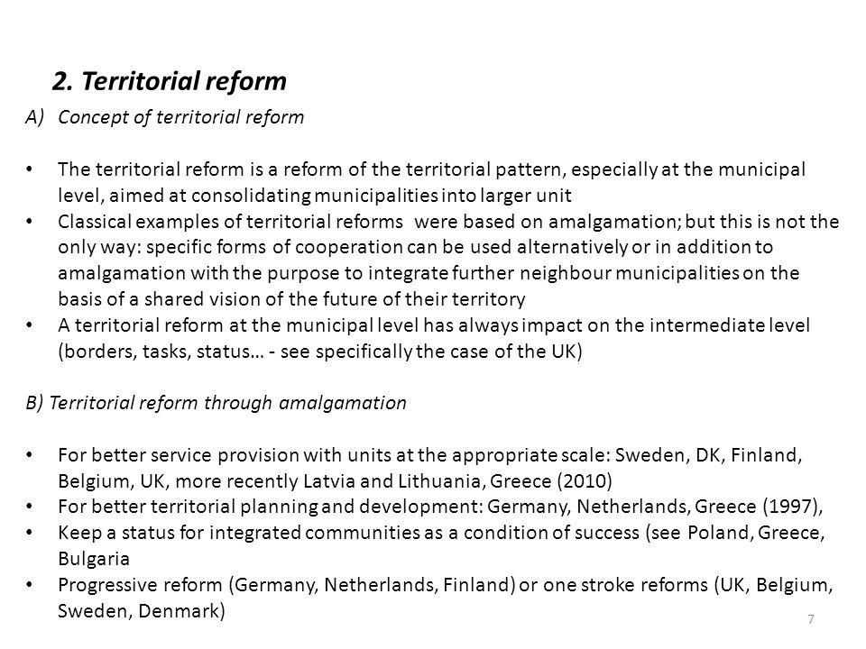 2. Territorial reform A)Concept of territorial reform The territorial reform is a reform of the territorial pattern, especially at the municipal level