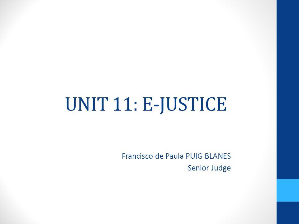UNIT 11: E-JUSTICE Francisco de Paula PUIG BLANES Senior Judge