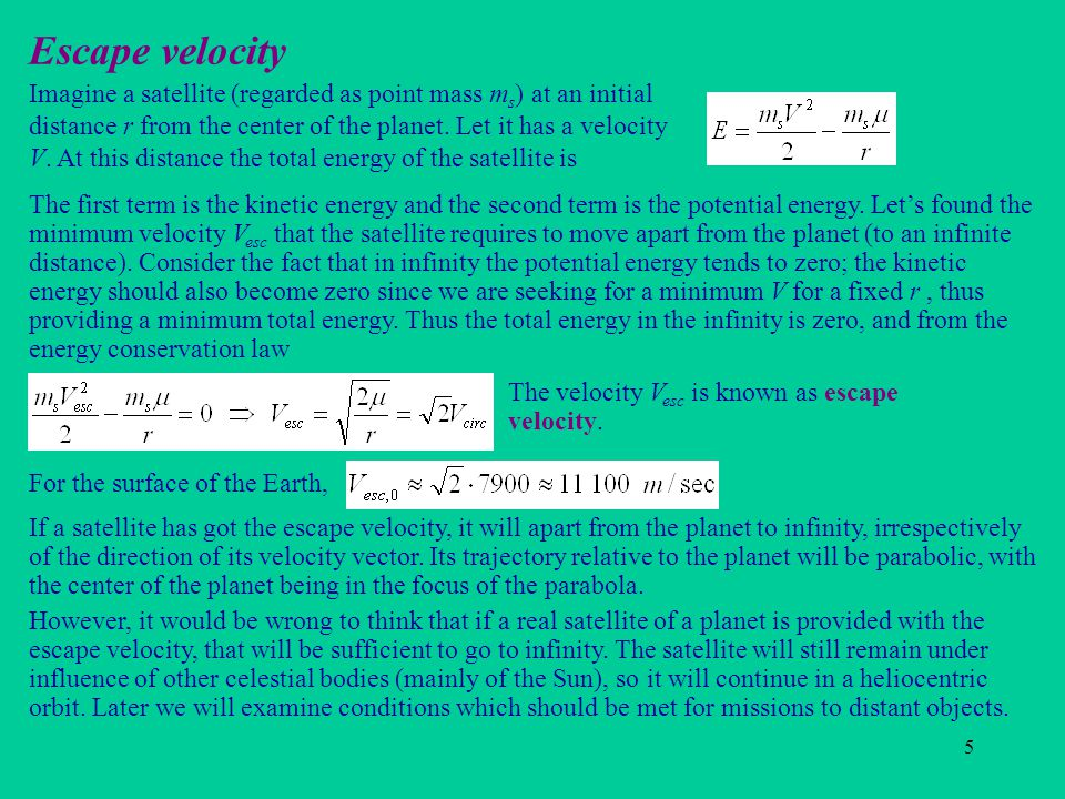 5 Escape velocity Imagine a satellite (regarded as point mass m s ) at an initial distance r from the center of the planet.