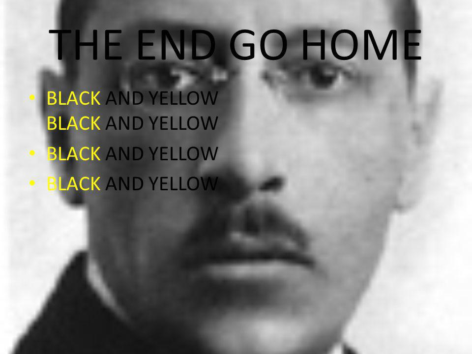THE END GO HOME BLACK AND YELLOW BLACK AND YELLOW BLACK AND YELLOW