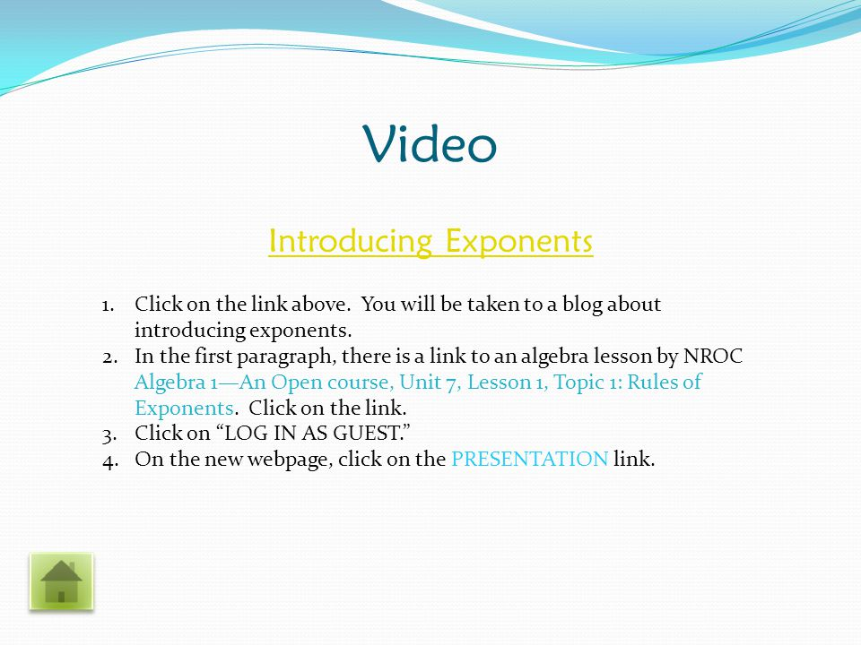 Practice makes perfect.Introducing Exponents 1.Click on the link above.