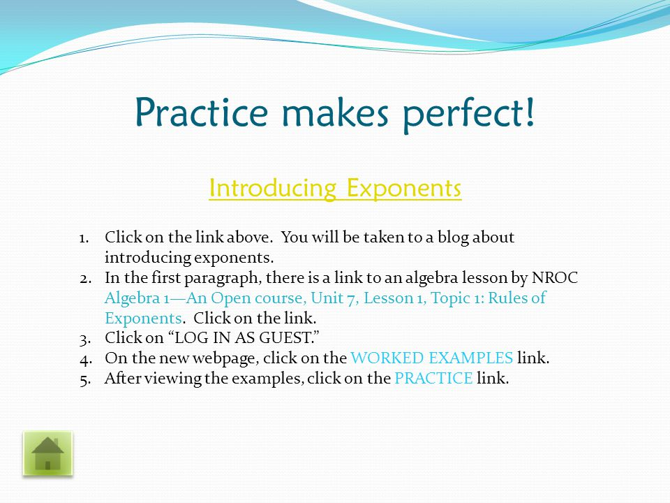 Listen and See Exponent Tutorials Click on the above link to visit a webpage with various tutorials about the different laws of exponents.