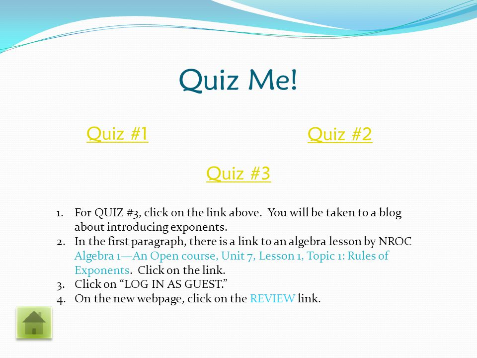 Quiz Me. Quiz #1 Quiz #2 Quiz #3 1.For QUIZ #3, click on the link above.
