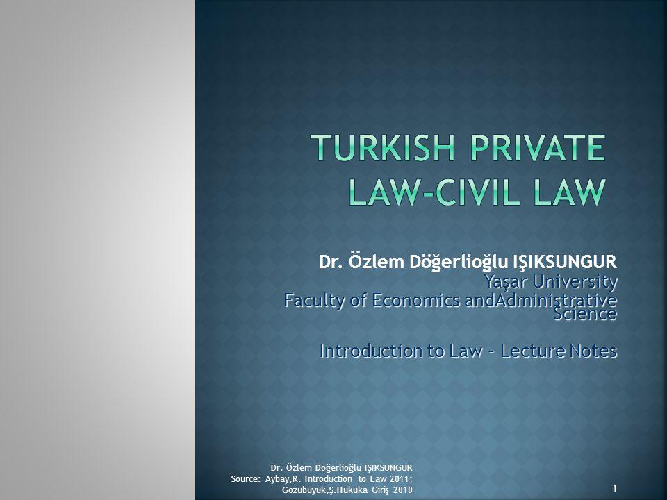 Dr. Özlem Döğerlioğlu IŞIKSUNGUR Yaşar University Faculty of Economics andAdministrative Science Introduction to Law – Lecture Notes Dr. Özlem Döğerli