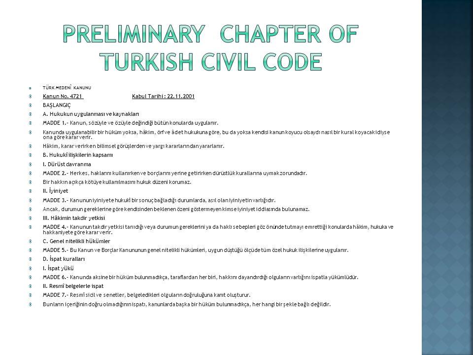 TÜRK MEDENÎ KANUNU Kanun No. 4721 Kabul Tarihi : 22.11.2001 BAŞLANGIÇ A. Hukukun uygulanması ve kaynakları MADDE 1.- Kanun, sözüyle ve özüyle değindiğ