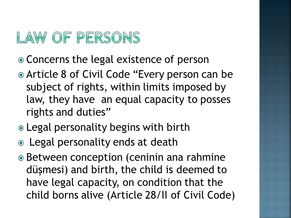 Concerns the legal existence of person Article 8 of Civil Code Every person can be subject of rights, within limits imposed by law, they have an equal