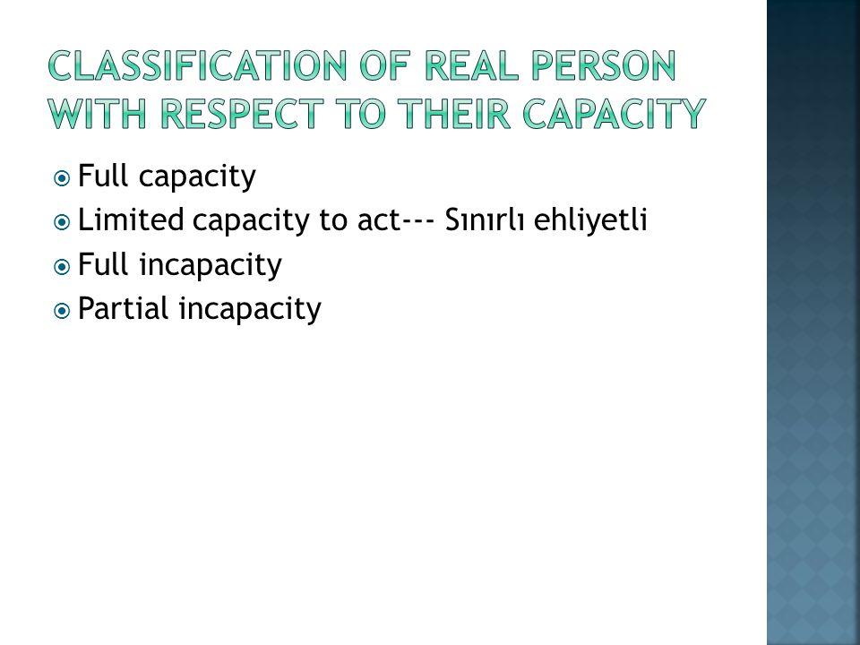 Full capacity Limited capacity to act--- Sınırlı ehliyetli Full incapacity Partial incapacity