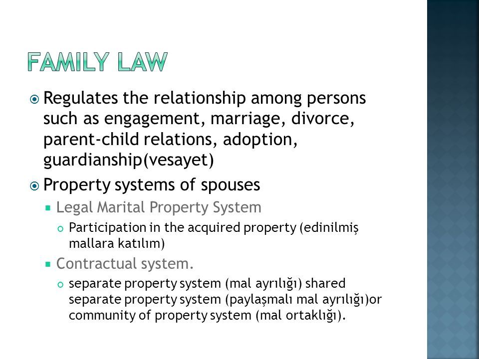 Regulates the relationship among persons such as engagement, marriage, divorce, parent-child relations, adoption, guardianship(vesayet) Property syste