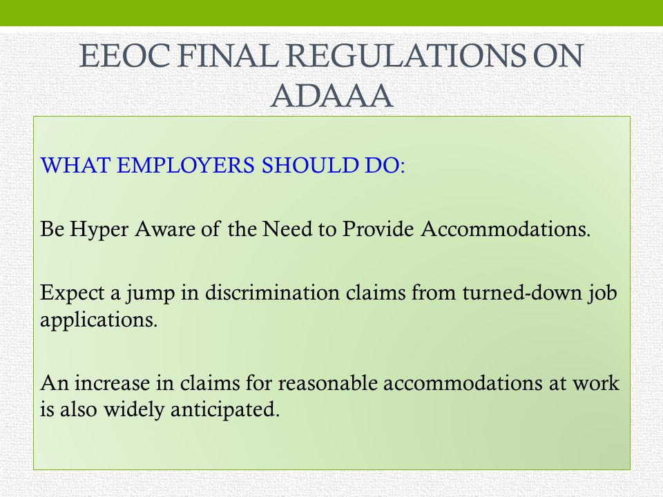 EEOC FINAL REGULATIONS ON ADAAA WHAT EMPLOYERS SHOULD DO: Be Hyper Aware of the Need to Provide Accommodations.