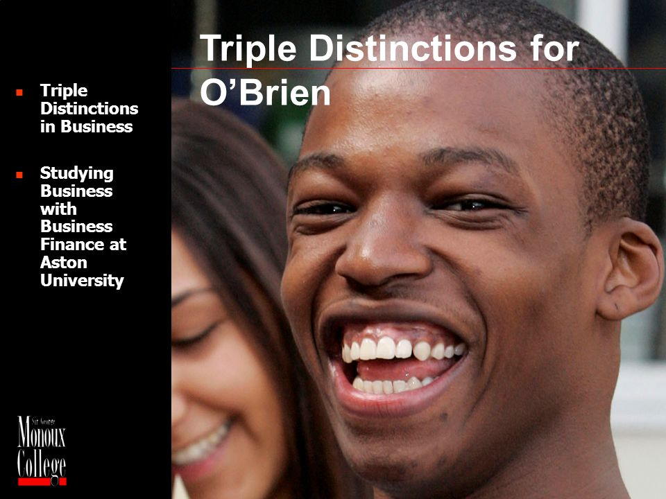Triple Distinctions for OBrien Triple Distinctions in Business Studying Business with Business Finance at Aston University