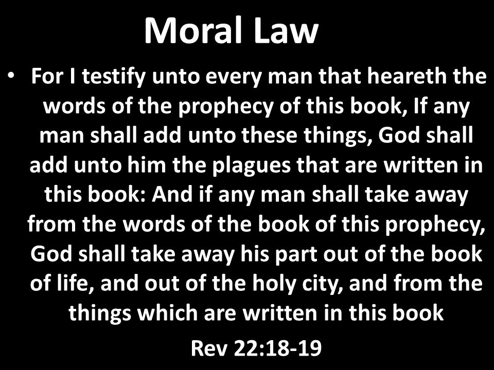 Moral Law For as the new heavens and the new earth, which I will make, shall remain before me, saith the LORD, so shall your seed and your name remain And it shall come to pass, that from one new moon to another, and from one Sabbath to another, shall all flesh come to worship before me, saith the LORD.