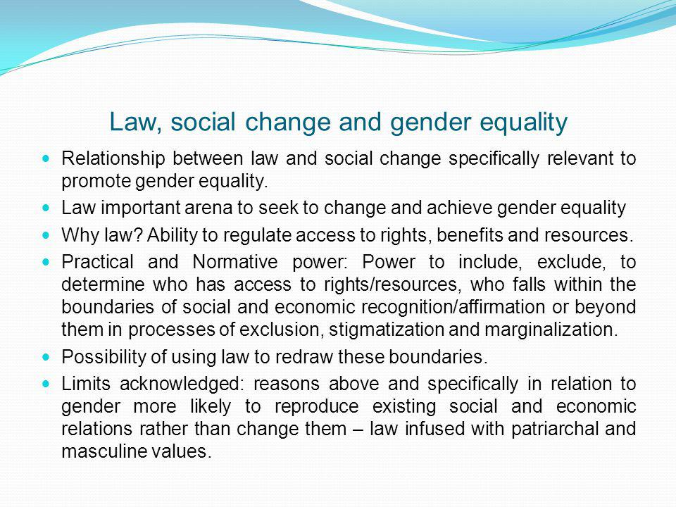 Law, social change and gender equality Relationship between law and social change specifically relevant to promote gender equality.
