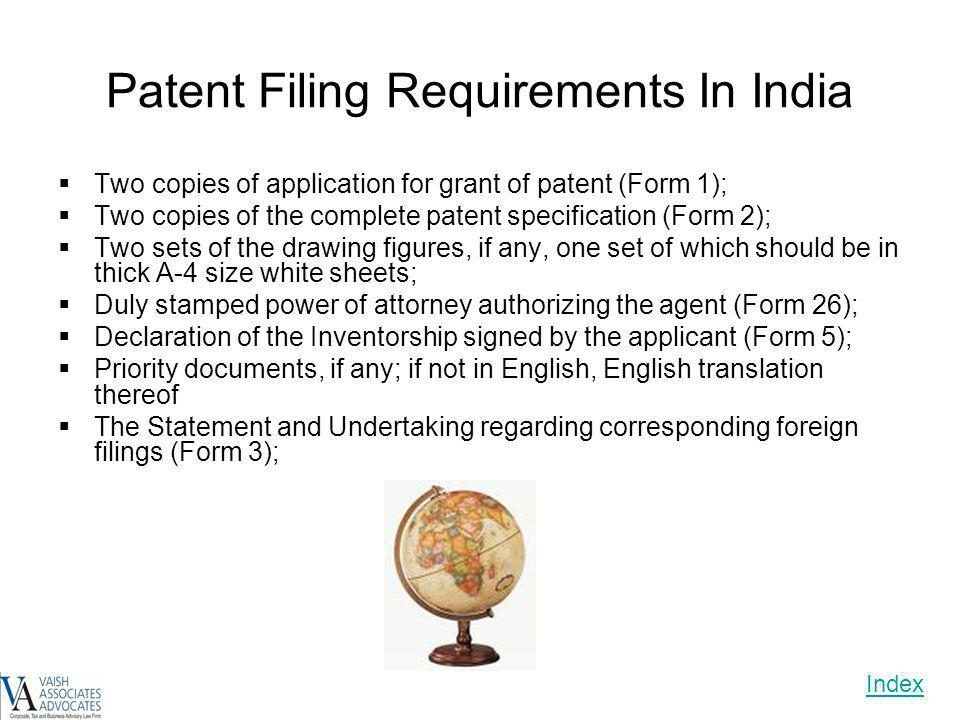 Patent Filing Requirements In India Two copies of application for grant of patent (Form 1); Two copies of the complete patent specification (Form 2);
