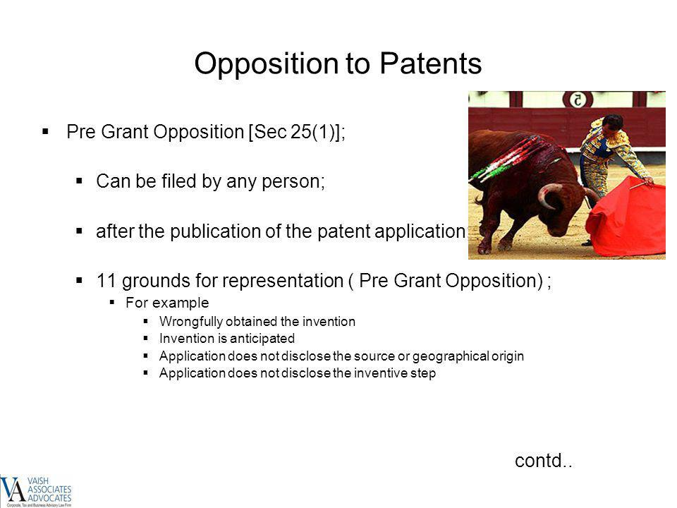 Opposition to Patents Pre Grant Opposition [Sec 25(1)]; Can be filed by any person; after the publication of the patent application; 11 grounds for re