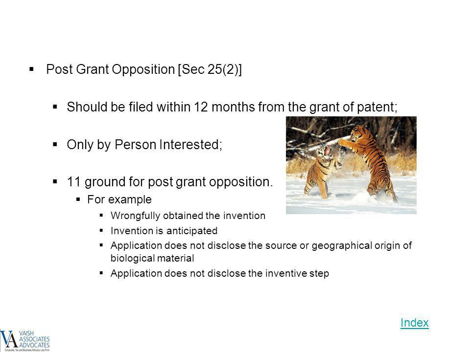 Post Grant Opposition [Sec 25(2)] Should be filed within 12 months from the grant of patent; Only by Person Interested; 11 ground for post grant oppos