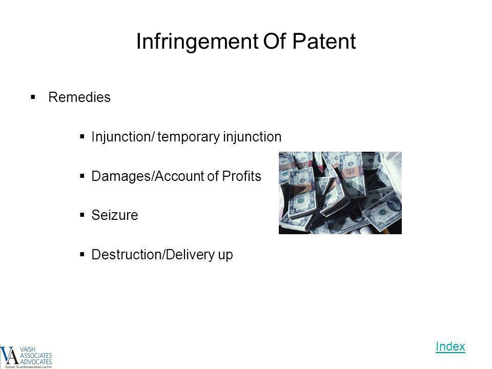 Infringement Of Patent Remedies Injunction/ temporary injunction Damages/Account of Profits Seizure Destruction/Delivery up Index