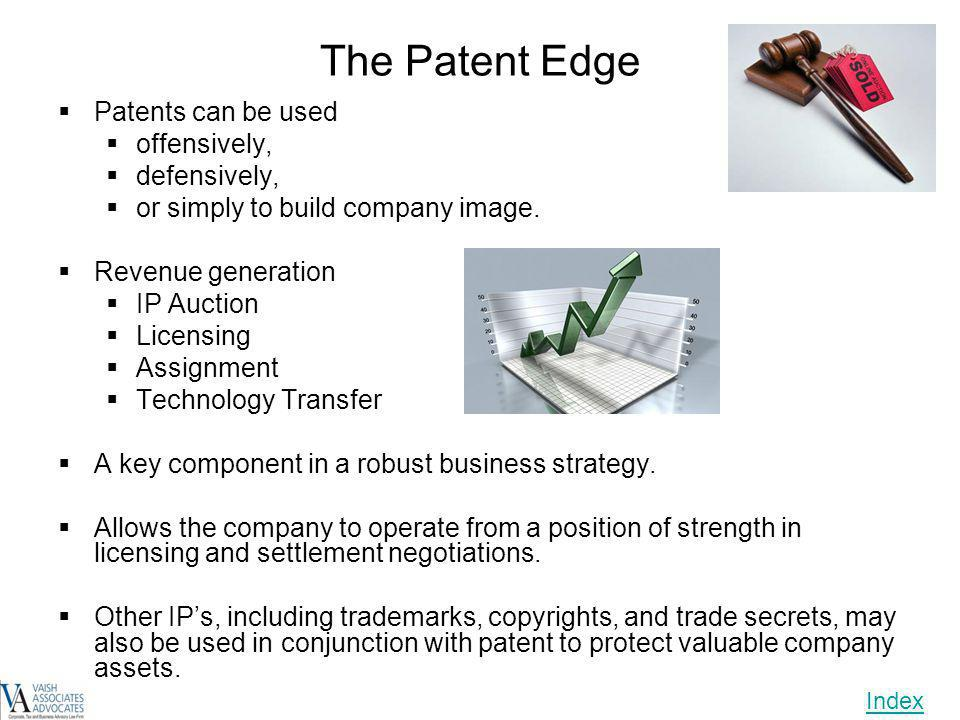The Patent Edge Patents can be used offensively, defensively, or simply to build company image. Revenue generation IP Auction Licensing Assignment Tec