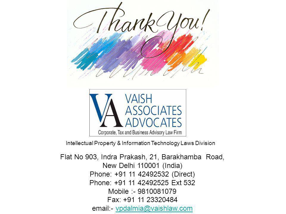 Flat No 903, Indra Prakash, 21, Barakhamba Road, New Delhi 110001 (India) Phone: +91 11 42492532 (Direct) Phone: +91 11 42492525 Ext 532 Mobile :- 9810081079 Fax: +91 11 23320484 email:- vpdalmia@vaishlaw.comvpdalmia@vaishlaw.com Intellectual Property & Information Technology Laws Division