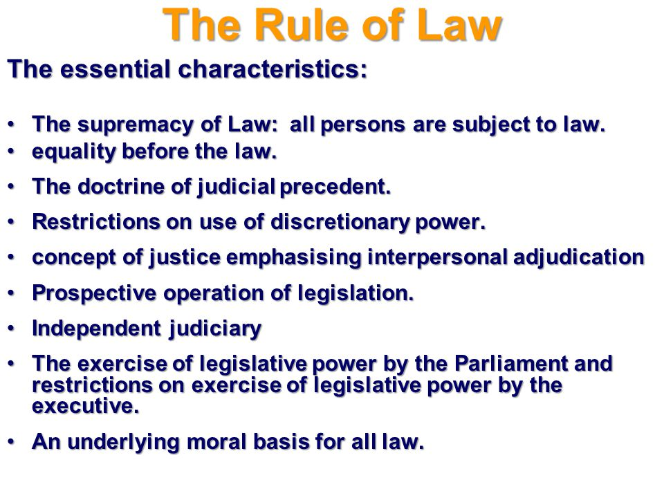 The Rule of Law The essential characteristics: The supremacy of Law: all persons are subject to law.The supremacy of Law: all persons are subject to l