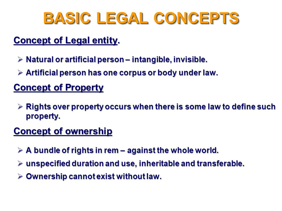 BASIC LEGAL CONCEPTS Concept of Legal entity. Natural or artificial person – intangible, invisible. Natural or artificial person – intangible, invisib