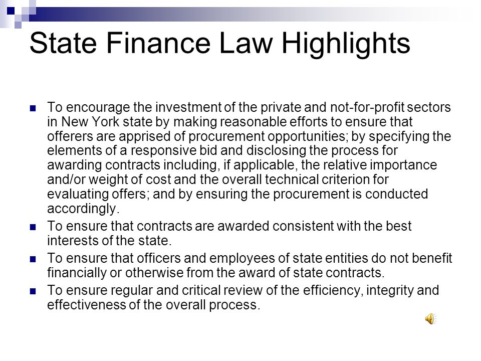 State Finance Law Highlights To promote purchasing from responsive and responsible offerors, including small businesses.