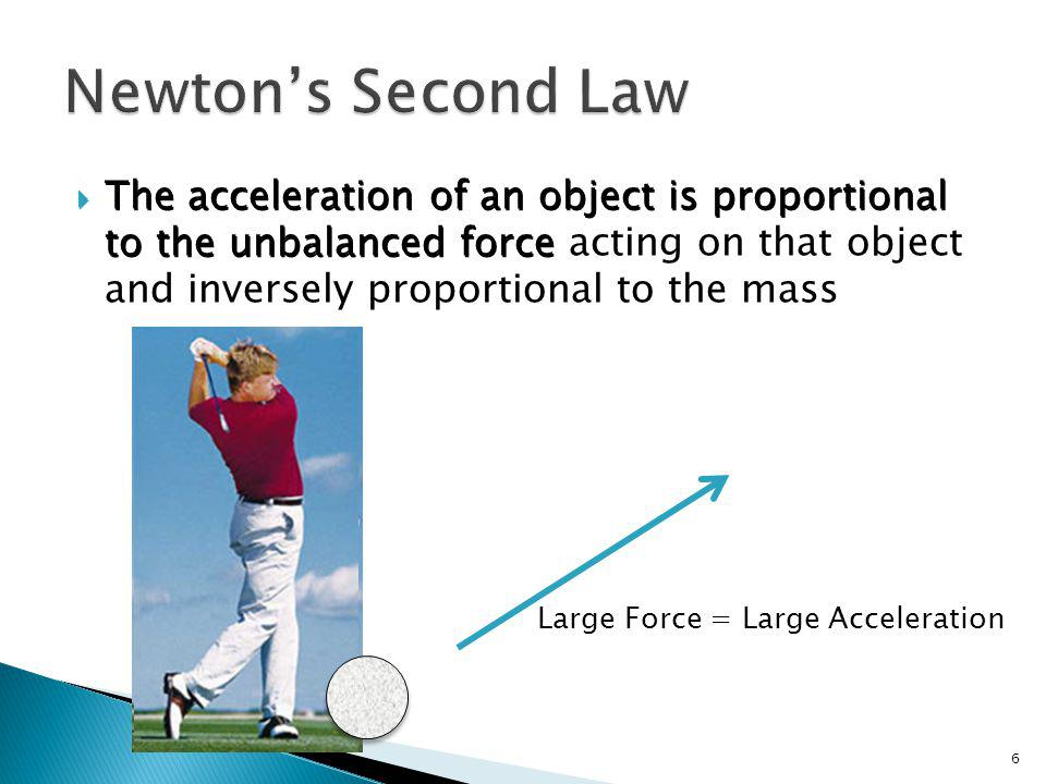 7 The acceleration of an object is proportional to the unbalanced force Small Force = Small Acceleration
