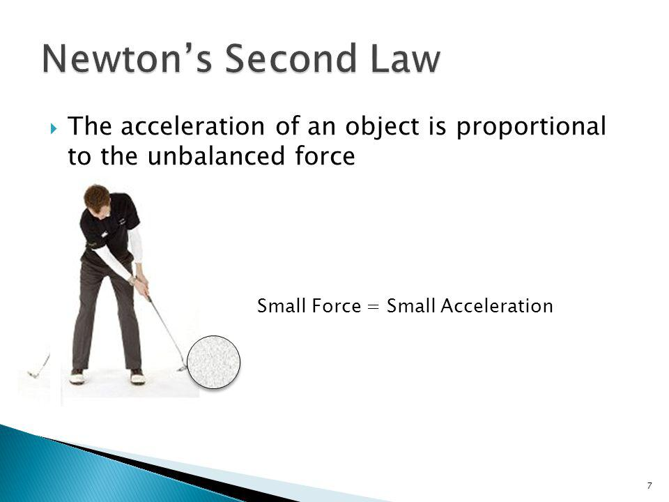 The acceleration of an object is proportional to the unbalanced force acting on that object and inversely proportional to the mass 8 The acceleration of an object is inversely proportional to the mass Small Mass = Large Acceleration Large Mass = Small Acceleration