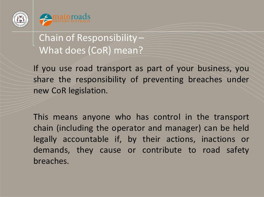 If you use road transport as part of your business, you share the responsibility of preventing breaches under new CoR legislation.
