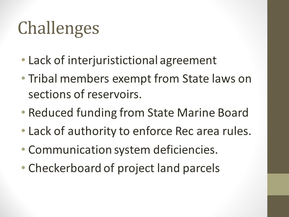 Challenges Lack of interjuristictional agreement Tribal members exempt from State laws on sections of reservoirs.